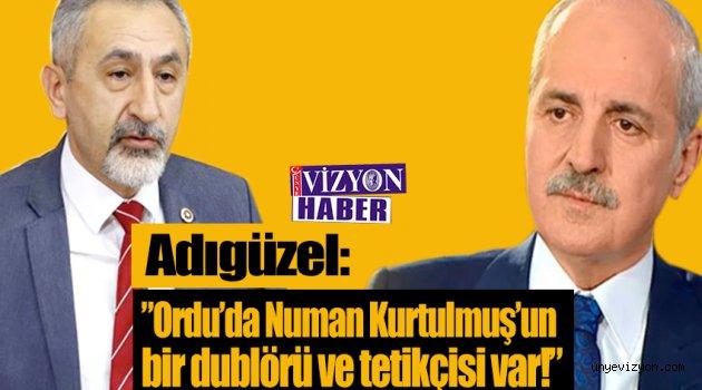 """Adıgüzel: """"Ordu'da Numan Kurtulmuş'un bir dublörü ve tetikçisi var!"""""""