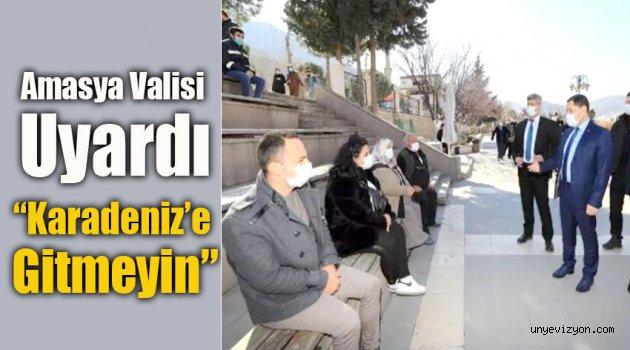 Amasya Valisi Uyardı 'Karadeniz'e gitmeyin!'