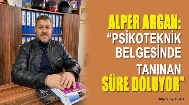 """ARGAN, """"PSİKOTEKNİK BELGESİNDE TANINAN SÜRE DOLUYOR"""""""