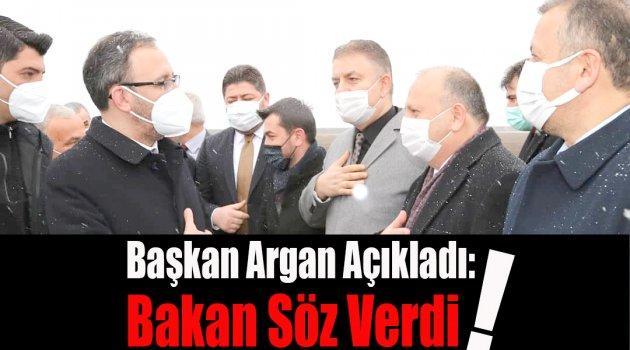 Başkan Argan Açıkladı: Bakan Söz Verdi!