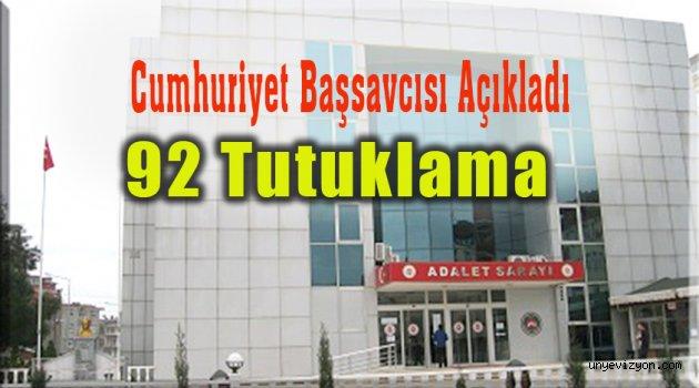 Başsavcı Açıkladı: 92 Kişi Tutuklandı