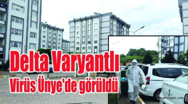 Delta Varyantlı Virüs Ünye'de görüldü