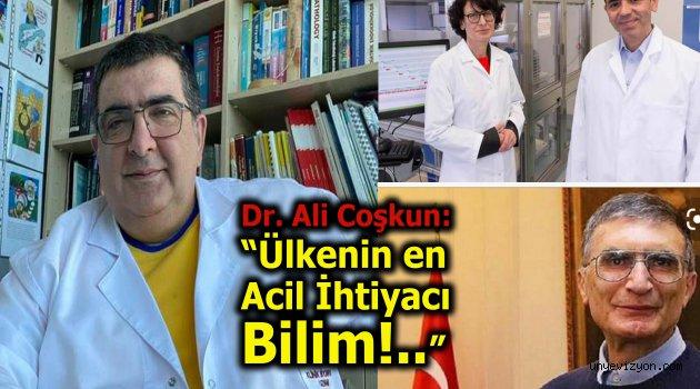 """Dr. Ali Coşkun: """"Ülkenin en Acil İhtiyacı Bilim!.."""""""