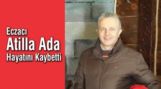 Eczacı Atilla Ada Hayatını Kaybetti