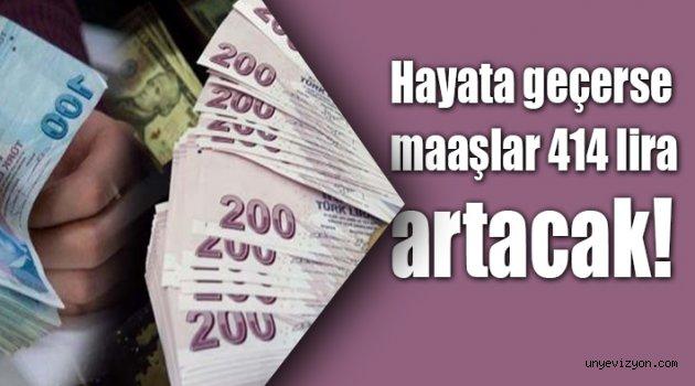 Hayata geçerse maaşlar 414 lira artacak!