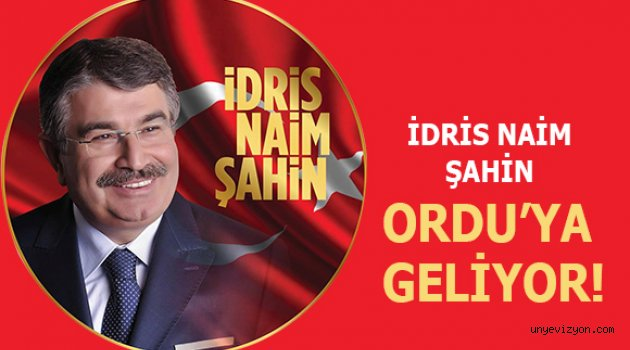 İDRİS NAİM ŞAHİN ORDU'YA GELİYOR