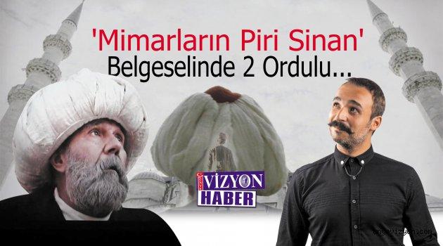'Mimarların Piri Sinan' Belgeselinde 2 Ordulu..