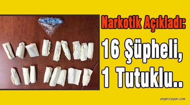 Narkotik Açıkladı: 16 Şüpheli, 1 Tutuklu..
