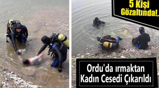Ordu'da ırmaktan Kadın Cesedi Çıkarıldı: 5 Kişi Gözaltında!.