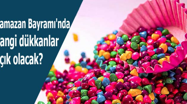 Ramazan Bayramı'nda hangi dükkanlar açık olacak?