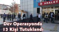 Dev Operasyonda 13 Kişi Tutuklandı
