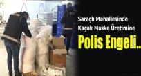 Saraçlı Mahallesi'nde Kaçak Maske Üretimine Polis Engeli