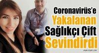 Coronavirüs'e Yakalanan Sağlıkçı Çift Sevindirdi