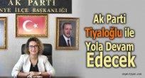 Ak Parti Tiyaloğlu İle Yola Devam Edecek