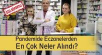 Pandemide Eczanelerden  En Çok Neler Alındı?