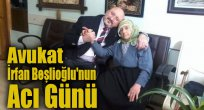 Avukat İrfan Beşlioğlu'nun Acı Günü