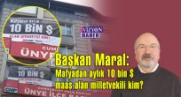 Başkan Maral: Mafyadan aylık 10 bin$ maaş alan milletvekili kim?