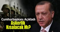 """Cumhurbaşkanı Erdoğan'dan """"Askerlik Kısalacak mı?""""  Açıklaması"""