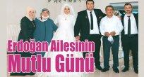 Erdoğan Ailesinin Mutlu Günü