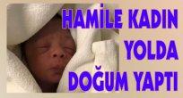 Hamile Kadın Yolda Doğum Yaptı