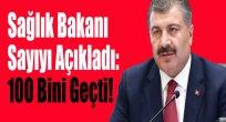 Sağlık Bakanı Sayıyı Açıkladı: 100 Bini Geçti!