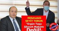 """Seyit Torun: """"Ergün Taşçı Şikayet Makamı Değil!"""""""