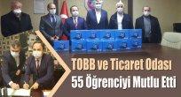 TOBB ve Ticaret Odası 55 Öğrenciyi Mutlu Etti