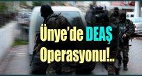 Ünye'de DEAŞ Operasyonu!..
