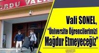 """Vali Sonel, """"Üniversite Öğrencilerimizi Mağdur Etmeyeceğiz"""""""