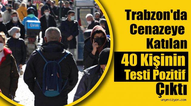 Trabzon'da Cenazeye Katılan 40 Kişinin Testi Pozitif Çıktı