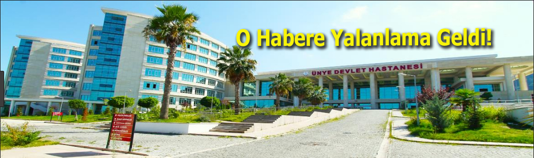 Ünye Devlet Hastanesi Haberine Yalanlama Geldi!