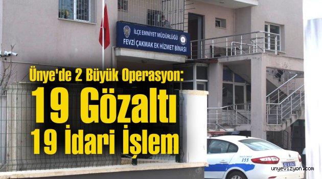 Ünye'de 2 Büyük Operasyon: 19 Gözaltı, 19 İdari İşlem