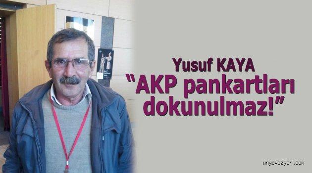 """Yusuf Kaya """"AKP pankartları dokunulmaz!"""""""